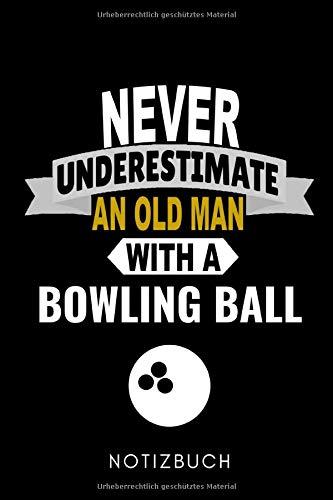 NEVER UNDERESTIMATE AN OLD MAN WITH A BOWLING BALL NOTIZBUCH: A5 WOCHENPLANER Geschenk für Bowlingspieler | Bowlingbuch | Kegeln | Bowling | ... | Bowlingfan | Bowler | Sport | Männer