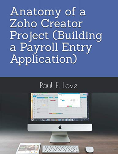 Anatomy of a Zoho Creator Project (Building a Payroll Entry Application)