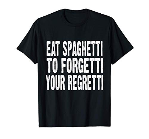 Eat Spaghetti To Forgetti Your Regretti | Lustiges Pasta T-Shirt