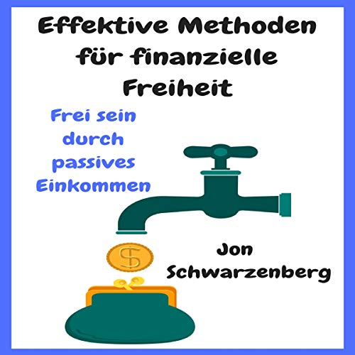 Effektive Methoden für finanzielle Freiheit [Effective Methods for Financial Freedom] audiobook cover art