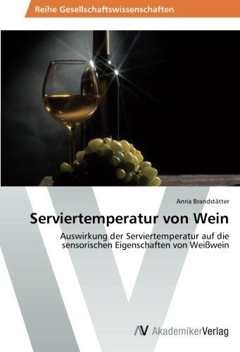 Serviertemperatur von Wein: Auswirkung der Serviertemperatur auf die sensorischen Eigenschaften von Weißwein