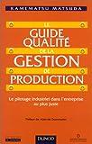 Le guide qualité de la gestion de production - Le pilotage industriel dans l'entreprise au plus juste