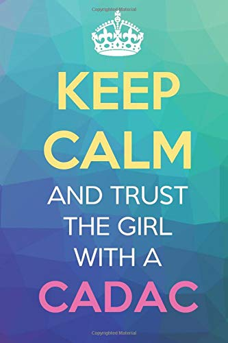 Keep Calm And Trust The Girl With A CADAC: Keep Calm Name Professional Title Journal Diary Notebook with Cover Degree License Certification Credential