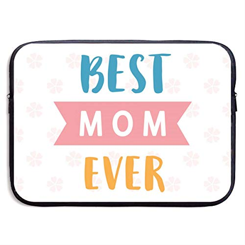 Best Mom Ever 13-15 Inch Laptop Sleeve Bag Portable Dual Zipper Case Cover Pouch Holder Pocket Tablet Bag,Water Resistant,Black