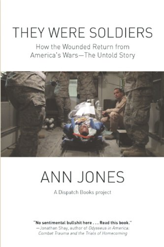 They Were Soldiers: How the Wounded Return from America's Wars: The Untold Story (Dispatch Books)