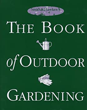 Smith  Hawken: The Book of Outdoor Gardening