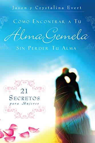 Como Encontrar a Su Alma Gemela Sin Perder Tu Alma: How to Find Your Soulmate Without Losing Your Soul