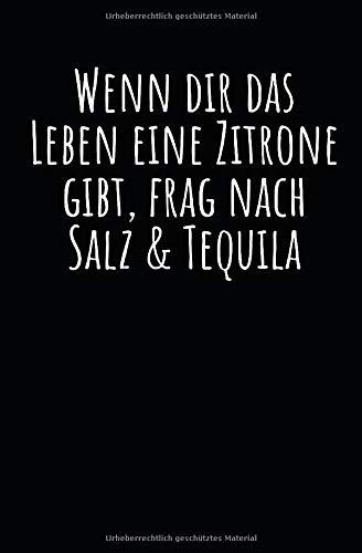 Wenn dir das Leben eine Zitrone gibt, frag nach Salz & Tequila: Notizbuch mit Spruch, Zeilen und Seitenzahlen. Für Notizen, Skizzen, Zeichnungen, als Kalender, Tagebuch oder Geschenk