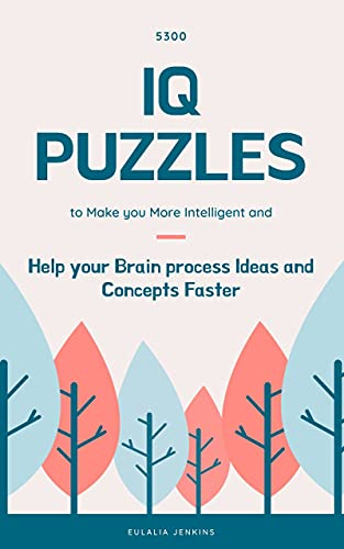 5300 IQ Puzzles to Make you More Intelligent and Help your Brain process Ideas and Concepts Faster (Career Growth Book 12) (English Edition)