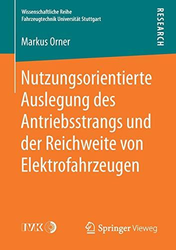 Nutzungsorientierte Auslegung des Antriebsstrangs und der Reichweite von Elektrofahrzeugen (Wissenschaftliche Reihe Fahrzeugtechnik Universität Stuttgart)