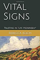 """Vital Signs: Trusting in """"Life Itsownself"""" 1549665227 Book Cover"""