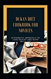 Dukan Diet Cookbook For Novices: Systematic Approach To Lose Weight And Burn Belly Fat