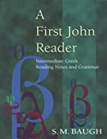 A First John Reader: Intermediate Greek Reading Notes and Grammar
