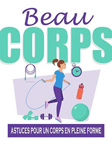 Beau Corps: astuces pour un corps en pleine forme (French Edition)