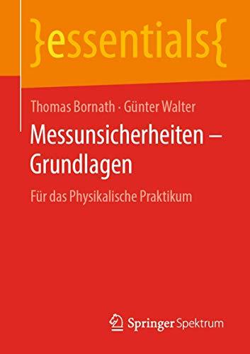 Messunsicherheiten – Grundlagen: Für das Physikalische Praktikum (essentials)