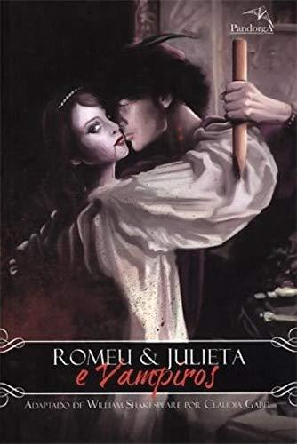 Romeu E Julieta E Vampiros - Adaptado Da Obra De William Shakespeare Por Claudia Gabel (Em Portuguese do Brasil)