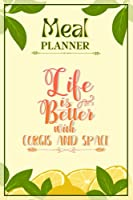 Weekly Meal Planner Notebook - Life Is Better With Corgis And Space: Track And Plan Your Meals Weekly (52 Week Food Planner / Diary / Log / Journal / Calendar): Meal Prep And Planning Grocery List