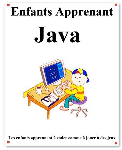 Couverture du livre Enfants Apprenant Java: Les enfants apprennent à coder comme à jouer à des jeux