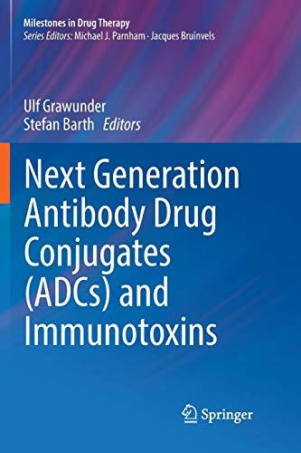 Next Generation Antibody Drug Conjugates (ADCs) and Immunotoxins (Milestones in Drug Therapy)