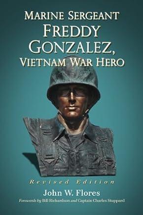Marine Sergeant Freddy Gonzalez, Vietnam War Hero by John W. Flores (2014-01-08)