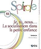 Spirale 88 - Je, Tu, Nous la Socialisation Dans la Petite Enfance