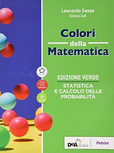 Colori della matematica. Statistica e calcolo delle probabilità. Ediz. verde. Per le Scuole superiori. Con e-book. Con espansione online