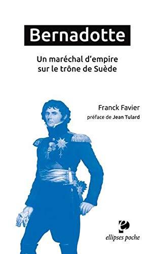 Bernadotte un Maréchal d'Empire Sur le Trône de Suède Préface de Jean Tulard