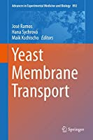 Yeast Membrane Transport (Advances in Experimental Medicine and Biology (892))