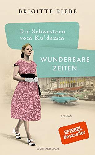 Die Schwestern vom Ku'damm: Wunderbare Zeiten (Die 50er-Jahre-Trilogie, Band 2)