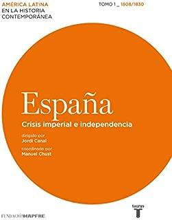 América Latina en la historia contemporánea. Espana. Tomo 1 (1808 - 1830): Crisis imperial e independencia (Spanish Edition)