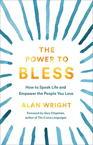 The Power to Bless: How to Speak Life and Empower the People You Love (English Edition)