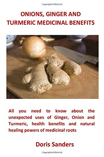 Onions, Ginger And Turmeric Medicinal Benefits: All you need to know about the unexpected uses of Ginger, Onion and Turmeric, health benefits and natural healing powers of medicinal roots