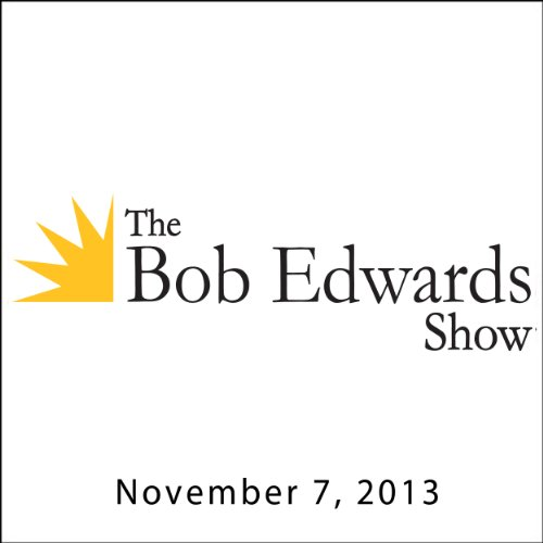 The Bob Edwards Show, Simon Winchester and Helene Grimaud, November 7, 2013 cover art