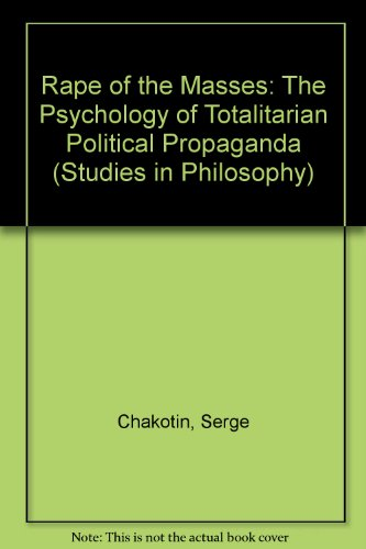 Rape of the Masses: The Psychology of Totalitarian Political Propaganda (Studies in Philosophy)