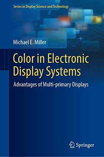 Color in Electronic Display Systems: Advantages of Multi-primary Displays (Series in Display Science...
