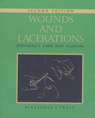 Wounds and Lacerations: Emergency Care and Closure by Alexander T. Trott MD (1997-01-15)