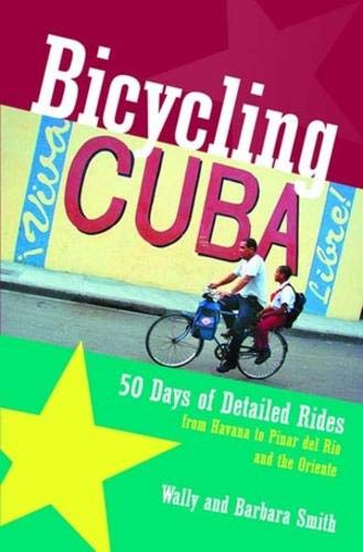 Smith, B: Bicycling Cuba: 50 Days of Detailed Rides from Havana to El Oriente