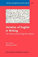 Varieties of English in Writing: The Written Word As Linguistic Evidence (Varieties of English Around the World. General Series)
