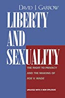 Liberty and Sexuality: The Right to Privacy and the Making of Roe V. Wade