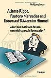 Adams Rippe, Pastors Mercedes und Essen auf Rädern im Himmel - oder: Was macht ein Pastor, wenn nicht gerade Sonntag ist?