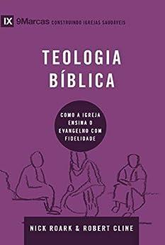 Teologia bíblica: como a igreja ensina o evangelho com fidelidade (9Marcas)