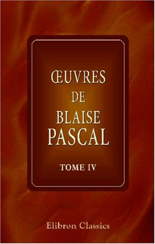 Œuvres de Blaise Pascal: Tome 4