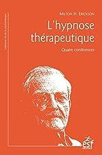 L'hypnose thérapeutique - Quatre conférences de Milton Erickson