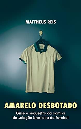 Amarelo desbotado: Crise e sequestro da camisa da seleção brasileira de futebol