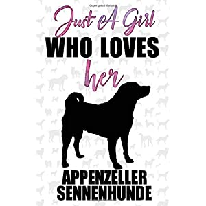 Just A Girl Who Loves Her Appenzeller sennenhunde Dog Notebook: Great gift for girls, Appenzeller sennenhunde journal, Dogs Notebook Gift, Appenzeller ... 110 Pages, 6x9, Soft Cover, Matte Finish 6