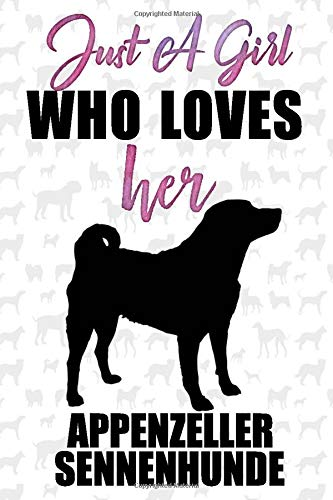 Just A Girl Who Loves Her Appenzeller sennenhunde Dog Notebook: Great gift for girls, Appenzeller sennenhunde journal, Dogs Notebook Gift, Appenzeller ... 110 Pages, 6x9, Soft Cover, Matte Finish 1