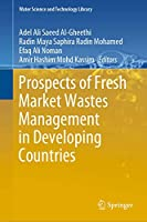 Prospects of Fresh Market Wastes Management in Developing Countries (Water Science and Technology Library (92))