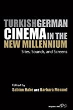 Turkish German Cinema in the New Millennium: Sites, Sounds, and Screens (Film Europa Book 13)