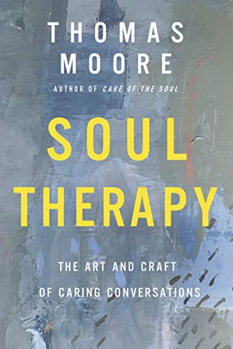 Soul Therapy: The Art and Craft of Caring Conversations