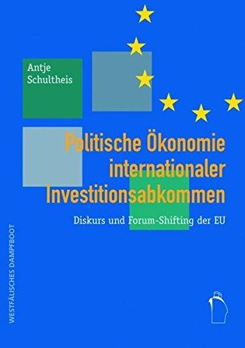 Politische Ökonomie internationaler Investitionsabkommen: Diskurs und Forum-Shifting der EU
